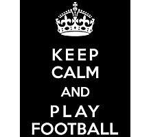Keep Calm and play football Photographic Print