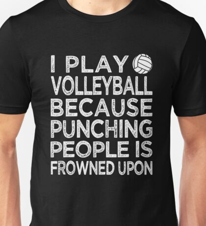 I Play Volleyball Because Punching People Is Frowned Upon Unisex T-Shirt