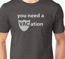 You Need a VACation Unisex T-Shirt