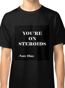 Nate Diaz - You're On Steroids Classic T-Shirt