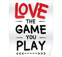 Love the game you play Poster