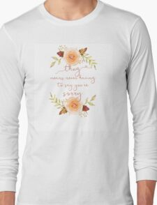 Thug Means Never Having To Say You're Sorry Long Sleeve T-Shirt