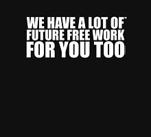 FMC: WE HAVE A LOT OF FUTURE FREE WORK FOR YOU TOO Unisex T-Shirt