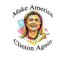 Make America Clinton Again Hillary Presidential Election Photographic Print