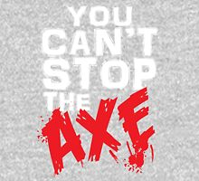 You can't stop the Axe Unisex T-Shirt