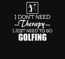I Don't Need Therapy I Just Need To Go Golfing Unisex T-Shirt
