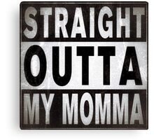 Straight outta my momma Canvas Print