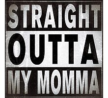 Straight outta my momma Photographic Print
