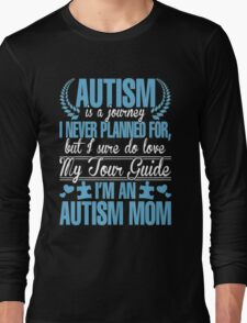 Autism Is Journey I Never Planned For, But I Sure Do Love My Tour Guide. I'm An Autism Mom Long Sleeve T-Shirt