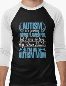 Autism Is Journey I Never Planned For, But I Sure Do Love My Tour Guide. I'm An Autism Mom Men's Baseball ¾ T-Shirt