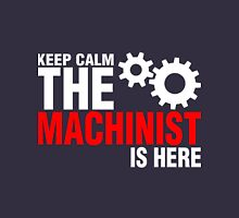 Keep Calm the Machinist Is Here Unisex T-Shirt