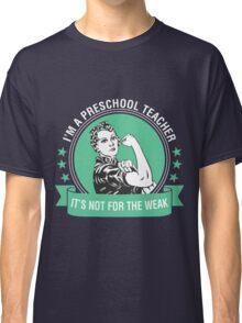 I'm A Preschool Teacher. It's Not For The Weak Classic T-Shirt