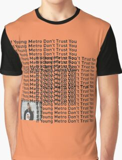 """Young Metro, """"If young metro dont trust you"""" TLOP Parody  Graphic T-Shirt"""