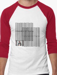 "Young Metro, ""If young metro dont trust you"" TLOP Parody  Men's Baseball ¾ T-Shirt"
