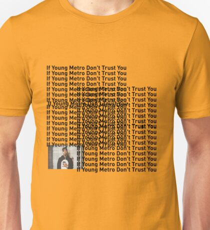 """Young Metro, """"If young metro dont trust you"""" TLOP Parody  Unisex T-Shirt"""