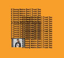"Young Metro, ""If young metro dont trust you"" TLOP Parody  Unisex T-Shirt"