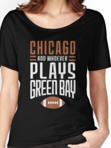 Chicago Bears And Whoever Plays Green Bay Women's Relaxed Fit T-Shirt