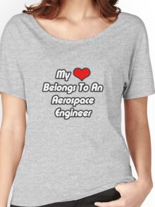 My Heart Belongs To An Aerospace Engineer Women's Relaxed Fit T-Shirt