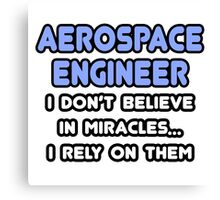 Aerospace Engineers and Miracles Canvas Print