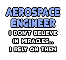Aerospace Engineers and Miracles Photographic Print