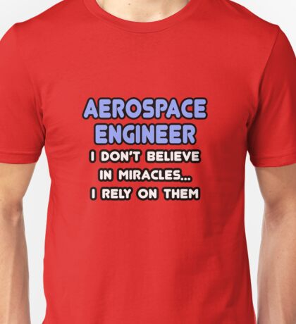 Aerospace Engineers and Miracles Unisex T-Shirt