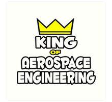 King of Aerospace Engineering Art Print