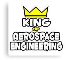 King of Aerospace Engineering Canvas Print