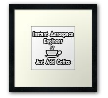 Instant Aerospace Engineer .. Just Add Coffee Framed Print