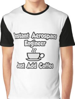 Instant Aerospace Engineer .. Just Add Coffee Graphic T-Shirt