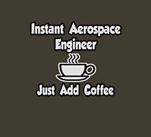 Instant Aerospace Engineer .. Just Add Coffee Unisex T-Shirt