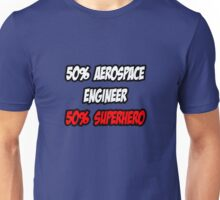 Half Aerospace Engineer / Half Superhero Unisex T-Shirt