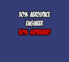 Half Aerospace Engineer / Half Superhero Unisex T-Shirt