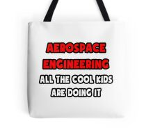 Aerospace Engineering ... All The Cool Kids Are Doing It Tote Bag
