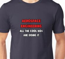 Aerospace Engineering ... All The Cool Kids Are Doing It Unisex T-Shirt