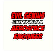 Evil Genius .. Aerospace Engineer Art Print