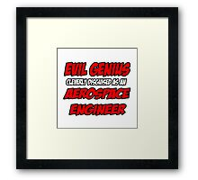 Evil Genius .. Aerospace Engineer Framed Print