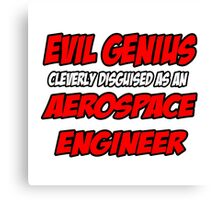 Evil Genius .. Aerospace Engineer Canvas Print