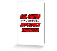 Evil Genius .. Aerospace Engineer Greeting Card