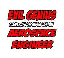 Evil Genius .. Aerospace Engineer Photographic Print