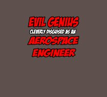Evil Genius .. Aerospace Engineer Unisex T-Shirt