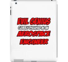 Evil Genius .. Aerospace Engineer iPad Case/Skin