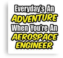 Everyday's An Adventure .. Aerospace Engineer Canvas Print