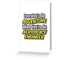 Everyday's An Adventure .. Aerospace Engineer Greeting Card