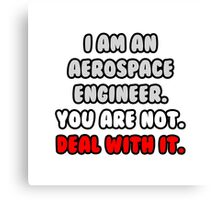 Funny Aerospace Engineer .. Deal With It Canvas Print