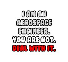 Funny Aerospace Engineer .. Deal With It Photographic Print