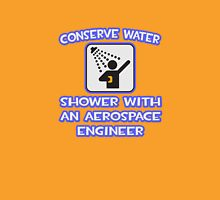 Conserve Water, Shower With an Aerospace Engineer Unisex T-Shirt