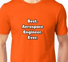 Best. Aerospace Engineer. Ever. Unisex T-Shirt