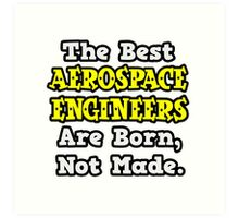 The Best Aerospace Engineers Are Born, Not Made Art Print