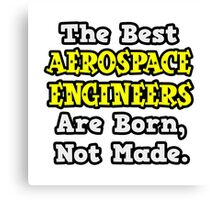 The Best Aerospace Engineers Are Born, Not Made Canvas Print