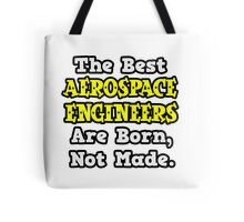 The Best Aerospace Engineers Are Born, Not Made Tote Bag